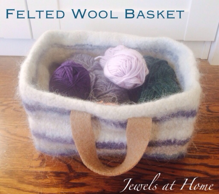 Felted wool storage basket with instructions | Jewels at Home